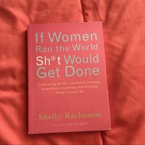 If Women Ran The World Shit Would Get Done
